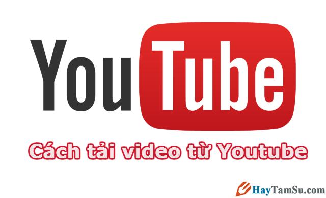 Hướng dẫn chi tiết các cách tải video Youtube về máy