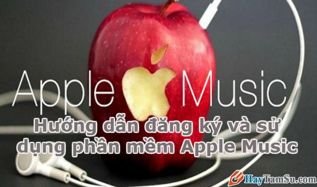 Hình 1 - Hướng dẫn đăng ký và sử dụng phần mềm Apple Music