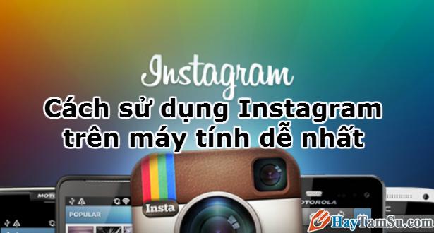 Cách sử dụng Instagram trên máy tính dễ nhất