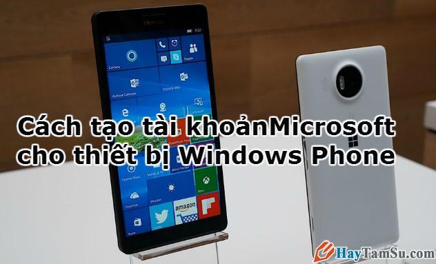 Cách tạo tài khoản Microsoft cho Windows Phone