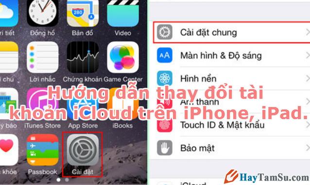 Hình 1 - Hướng dẫn thay đổi tài khoản iCloud trên iPhone, iPad