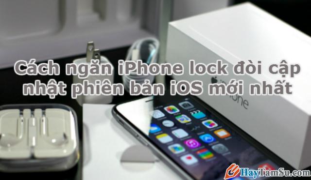 Hình 1 - Cách ngăn iPhone lock đòi cập nhật phiên bản iOS mới nhất