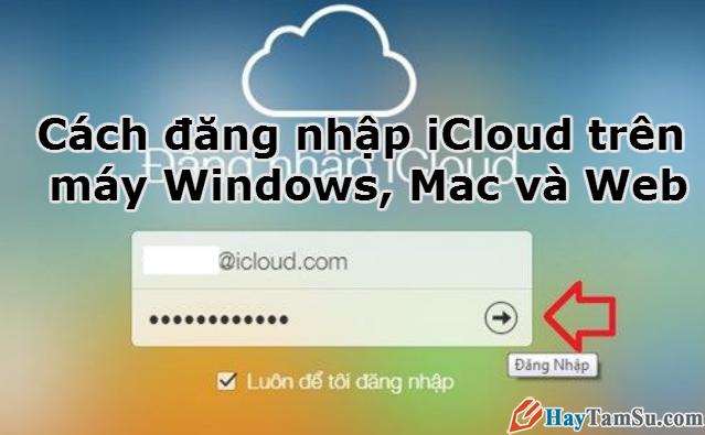 Hình 1 - Cách đăng nhập iCloud trên máy Windows, Mac và Web