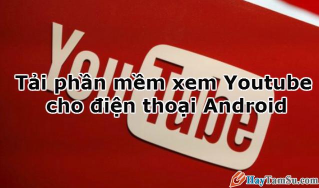 Tải phần mềm xem Youtube cho điện thoại Android