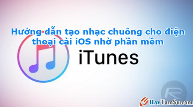Tạo nhạc chuông cho điện thoại iPhone, iPad nhờ phần mềm iTunes