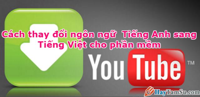 Các bước thực hiện để chuyển đổi Youtube tiếng Việt toàn diện