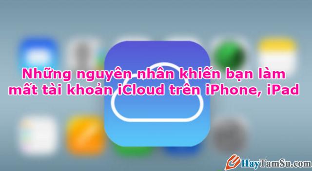Nguyên nhân khiến bạn bị mất tài khoản iCloud trên iPhone, iPad