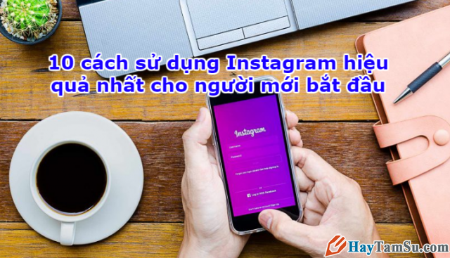 10 bí kíp tăng hiệu quả sử dụng Instagram