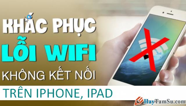 Sửa lỗi iPhone, iPad không kết nối được với Wifi