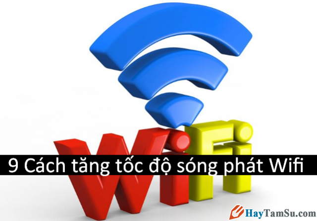 Cách kích sóng Wifi khỏe hơn, xa hơn
