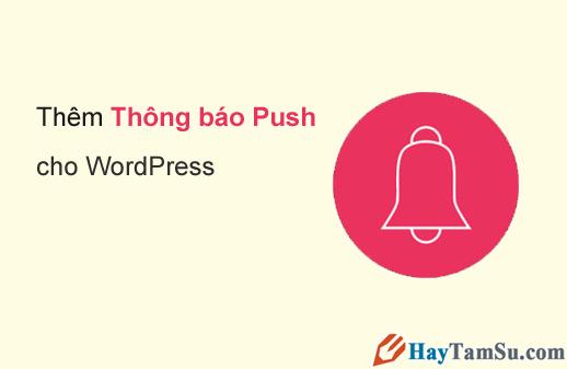 Thủ thuật tạo thông báo đẩy Push Notifications cho WordPress + Hình 3