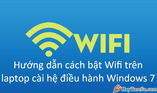 Cách bật Wifi trên laptop cài hệ điều hành Windows 7