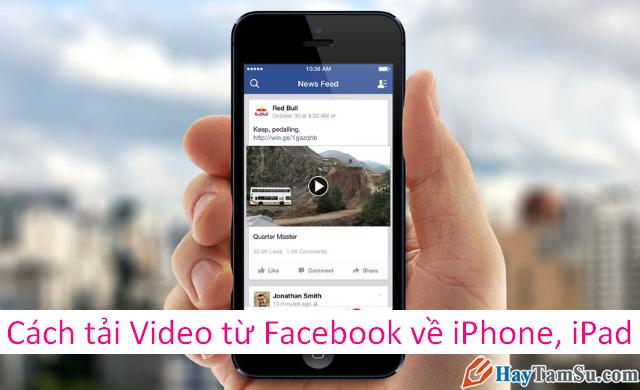 Hai cách tải Video từ Facebook về điện thoại iPhone, iPad