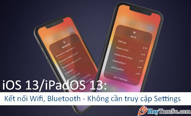 Hướng dẫn cách kết nối Wifi và Bluetooth trên iOS 13