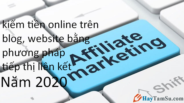 Kiếm tiền online trên Website, Blog bằng Affiliate Marketing 2020
