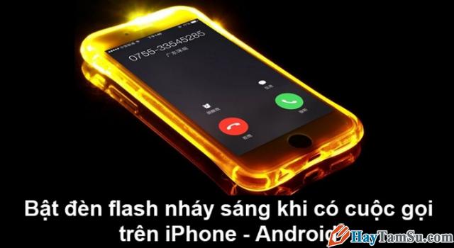 Bật Plash cho iPhone, Android khi có cuộc gọi, tin nhắn