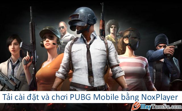 Tải cài đặt và chơi game PUBG Mobile bằng NoxPlayer