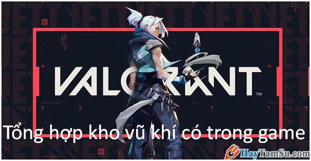 Tổng hợp kho vũ khí hiện có trong game Valorant