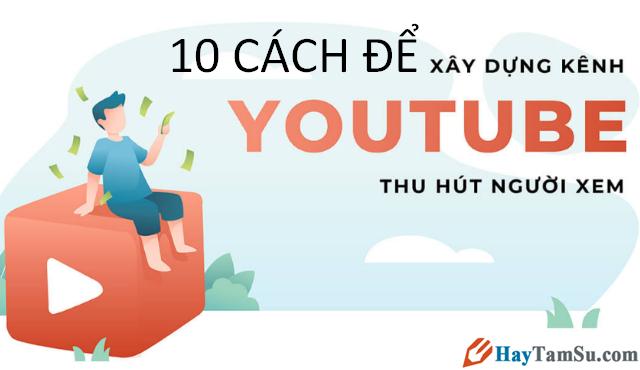 10 Điều cần biết khi xây dựng Youtube thu hút người xem