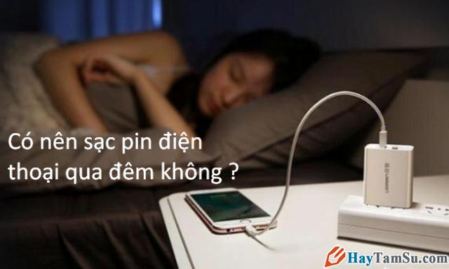 Có nên sạc pin điện thoại di động qua đêm không ?